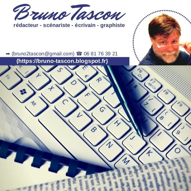 Bruno Tascon (https://bruno-tascon.blogspot.fr) rédacteur - scénariste - écrivain - graphiste ➡ (bruno2tascon@gmail.com) ☎...