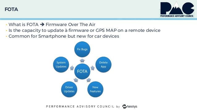 FOTA • What is FOTA  Firmware Over The Air • Is the capacity to update à firmware or GPS MAP on a remote device • Common ...