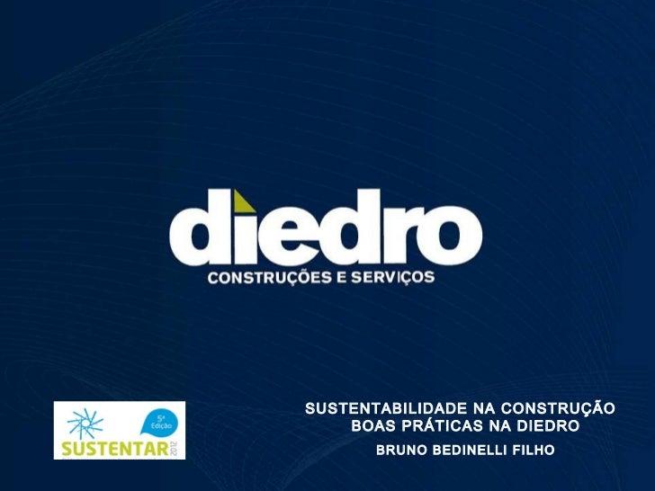 SUSTENTABILIDADE NA CONSTRUÇÃO    BOAS PRÁTICAS NA DIEDRO      BRUNO BEDINELLI FILHO