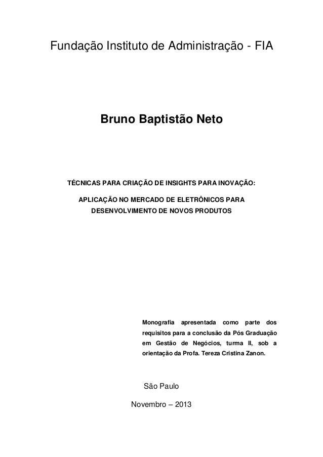 Fundação Instituto de Administração - FIA  Bruno Baptistão Neto  TÉCNICAS PARA CRIAÇÃO DE INSIGHTS PARA INOVAÇÃO: APLICAÇÃ...