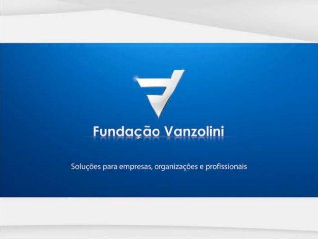 01 Universidade Mercado Fundação Vanzolini Em 1967, nasce a Fundação Vanzolini Instituição criada, mantida e gerida pelos ...