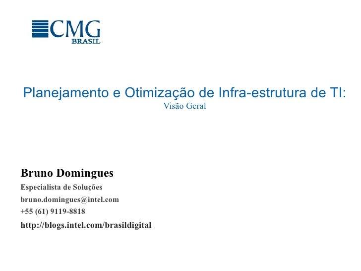 Planejamento e Otimização de Infra-estrutura de TI: Visão Geral Bruno Domingues Especialista de Soluções [email_address] +...