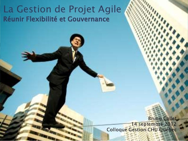 La Gestion de Projet AgileRéunir Flexibilité et Gouvernance                                                 Bruno Collet  ...