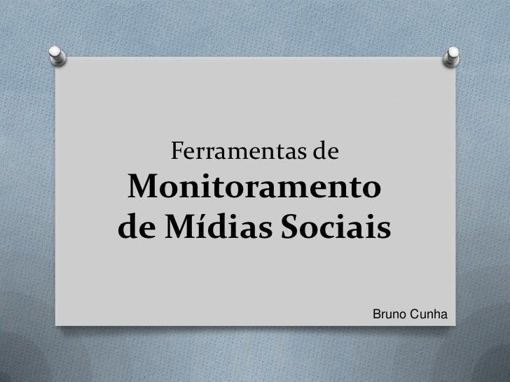 Ferramentas deMonitoramentode Mídias Sociais                    Bruno Cunha