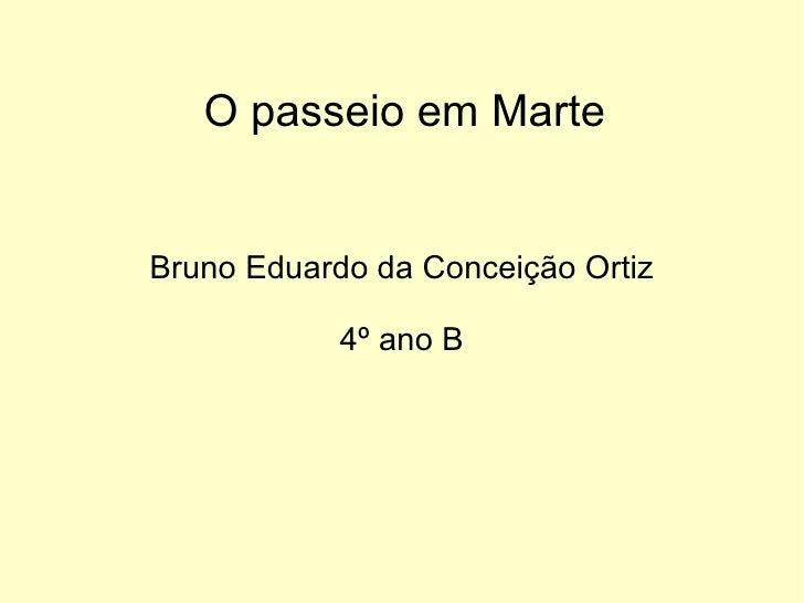 O passeio em Marte Bruno Eduardo da Conceição Ortiz 4º ano B