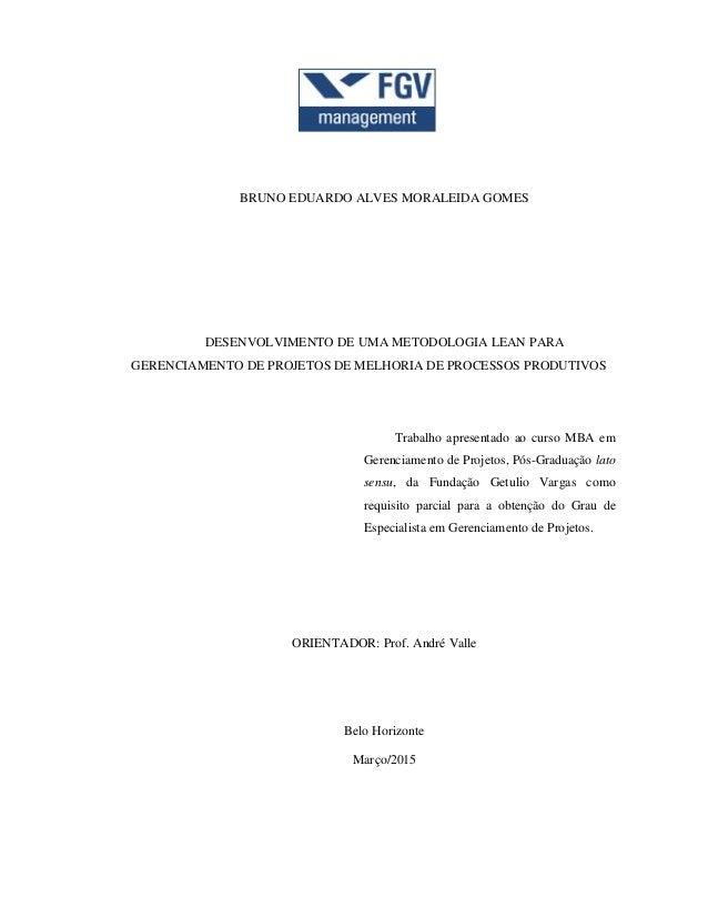 BRUNO EDUARDO ALVES MORALEIDA GOMES DESENVOLVIMENTO DE UMA METODOLOGIA LEAN PARA GERENCIAMENTO DE PROJETOS DE MELHORIA DE ...