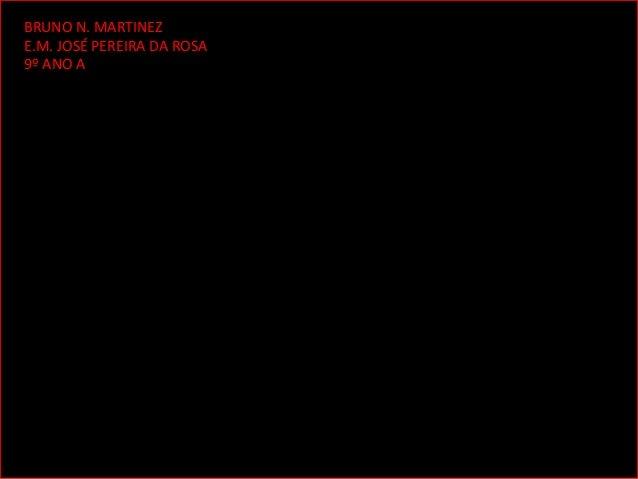 25/02/13BRUNO N. MARTINEZE.M. JOSÉ PEREIRA DA ROSA9º ANO A
