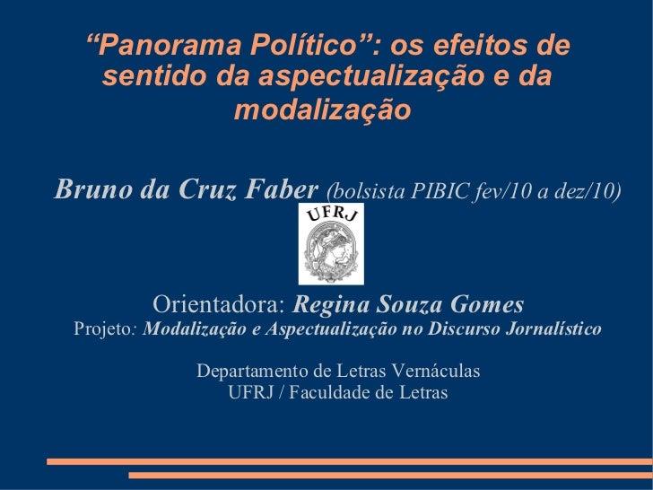 """"""" Panorama Político"""": os efeitos de sentido da aspectualização e da modalização   <ul><ul><li>Bruno da Cruz Faber   (bolsi..."""