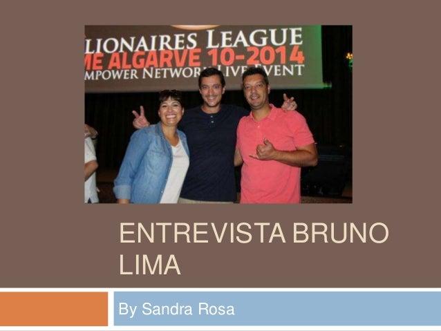 ENTREVISTA BRUNO  LIMA  By Sandra Rosa