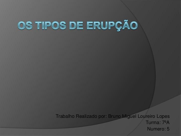 Trabalho Realizado por: Bruno Miguel Loureiro Lopes                                        Turma: 7ºA                     ...