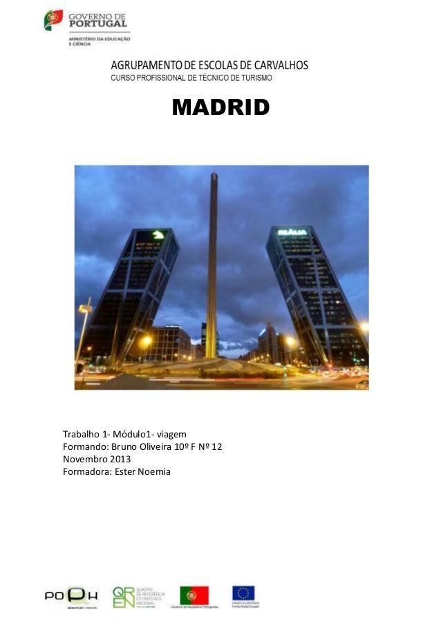 MADRID  Trabalho 1- Módulo1- viagem Formando: Bruno Oliveira 10º F Nº 12 Novembro 2013 Formadora: Ester Noemia