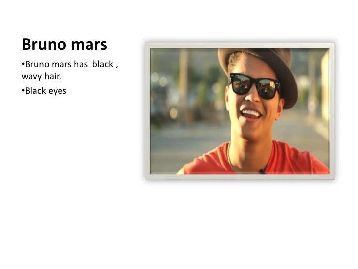 Bruno mars<br /><ul><li>Bruno mars has  black , wavyhair.