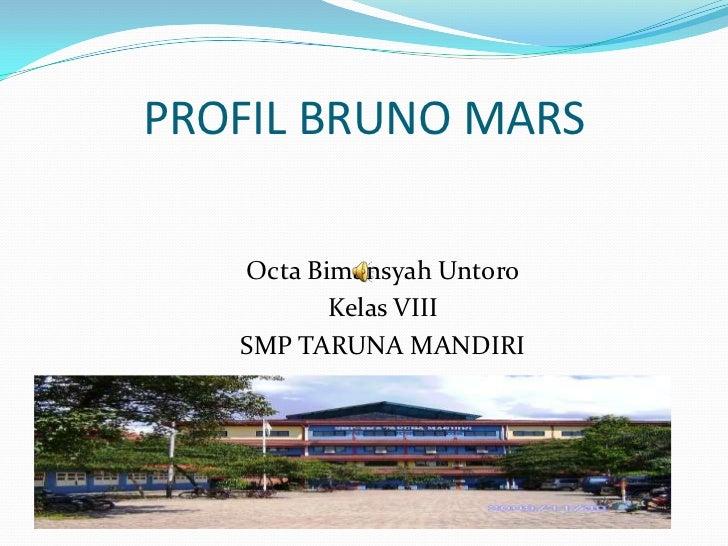 PROFIL BRUNO MARS   Octa Bimansyah Untoro          Kelas VIII   SMP TARUNA MANDIRI