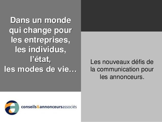 Dans un monde qui change pour les entreprises, les individus, l'état, les modes de vie… Les nouveaux défis de la communica...