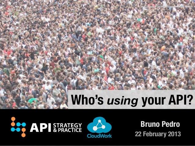http://www.flickr.com/photos/jamescridland/613445810/Who's using your API?           Bruno Pedro          22 February 2013