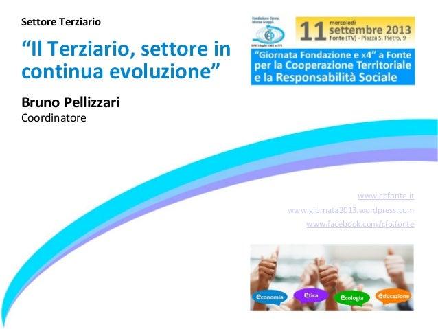 """www.cpfonte.it www.giornata2013.wordpress.com www.facebook.com/cfp.fonte Settore Terziario """"Il Terziario, settore in conti..."""