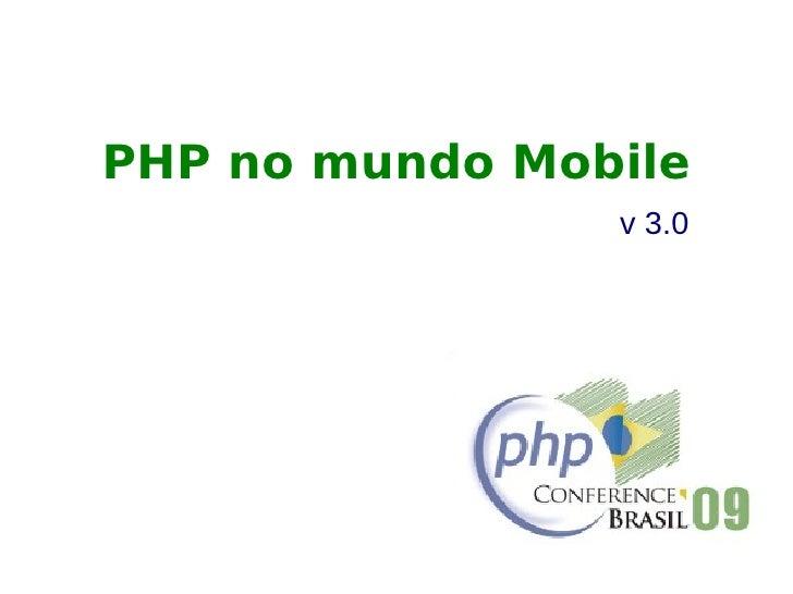 PHP no mundo Mobile                 v 3.0
