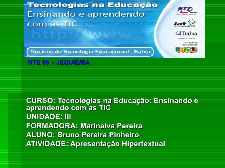 CURSO: Tecnologias na Educação: Ensinando e aprendendo com as TIC UNIDADE: III FORMADORA: Marinalva Pereira  ALUNO: Bruno ...