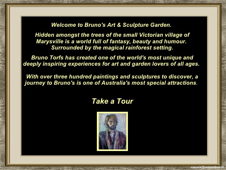 Welcome to Bruno's Art & Sculpture Garden.  Hidden amongst the trees of the small Victorian village of Marysville is a wor...
