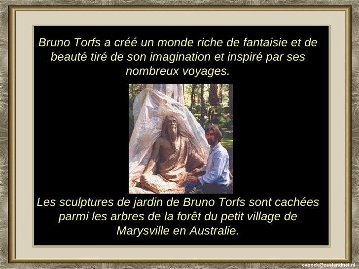 Bruno Torfs a créé un monde riche de fantaisie et de beauté tiré de son imagination et inspiré par ses nombreux voyages. L...