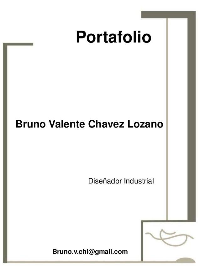 PortafolioBruno Valente Chavez Lozano               Diseñador Industrial      Bruno.v.chl@gmail.com