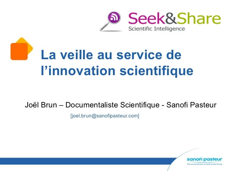 La veille au service de    l'innovation scientifiqueJoël Brun – Documentaliste Scientifique - Sanofi Pasteur             [...