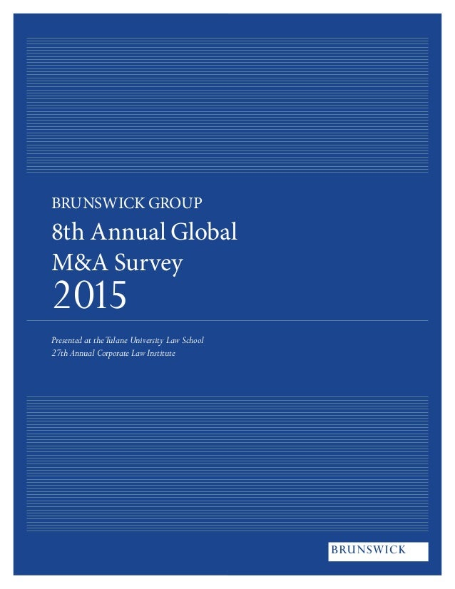 BRUNSWICK GROUP 8th Annual Global M&A Survey 2015 Presented at theTulane University Law School 27th Annual Corporate Law I...