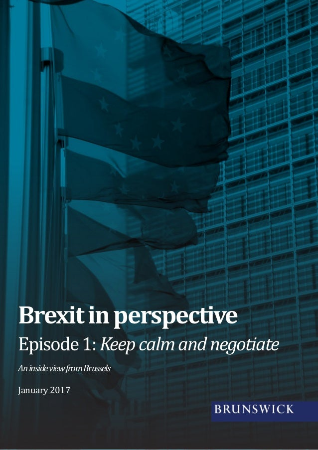 Episode1:Keepcalmandnegotiate AninsideviewfromBrussels Brexitinperspective January 2017