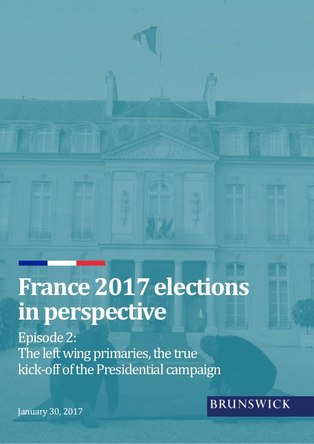 Episode2: Theleftwingprimaries,thetrue kick-offofthePresidentialcampaign France2017elections inperspective January 30, 2017