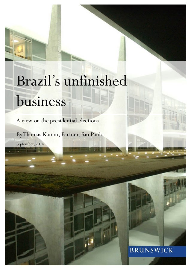 Brazil's unfinished  business  A view on the presidential elections  By Thomas Kamm, Partner, Sao Paulo  September, 2014