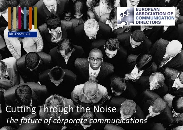 Cutting Through the Noise The future of corporate communications