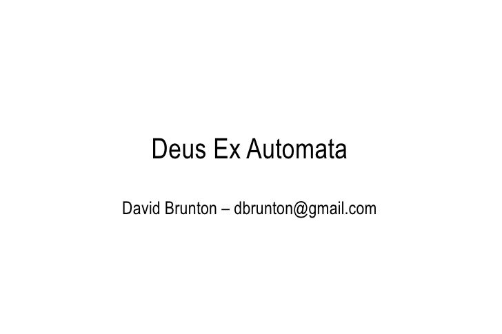 Deus Ex Automata David Brunton – dbrunton@gmail.com