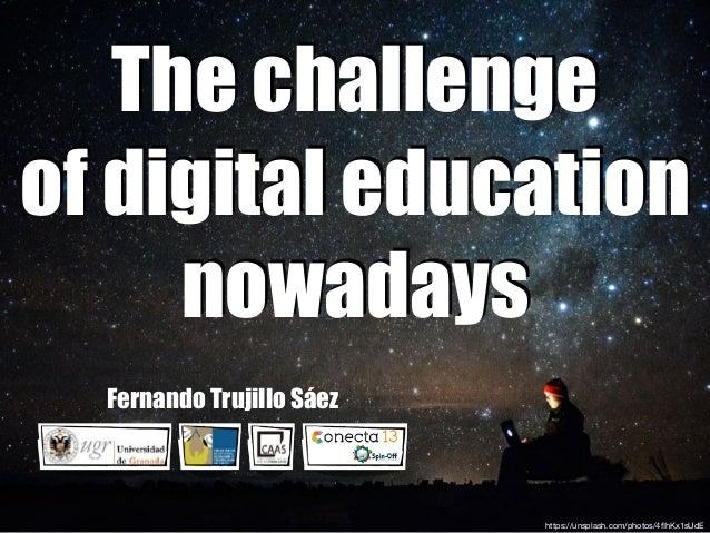 The challenge of digital education nowadays Fernando Trujillo Sáez https://unsplash.com/photos/4flhKx1sUdE
