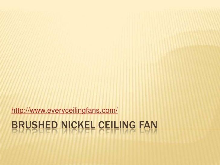 Brushed nickel ceiling fan<br />http://www.everyceilingfans.com/<br />