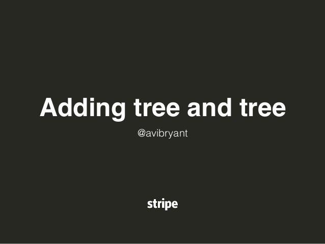 Adding tree and tree  @avibryant