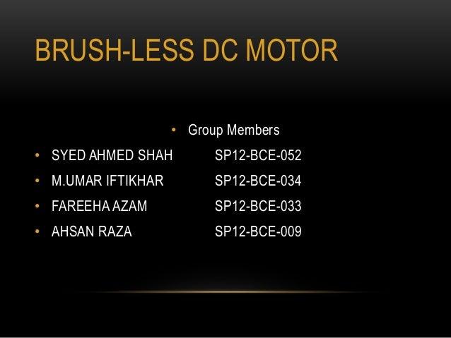 BRUSH-LESS DC MOTOR • Group Members • SYED AHMED SHAH SP12-BCE-052 • M.UMAR IFTIKHAR SP12-BCE-034 • FAREEHA AZAM SP12-BCE-...