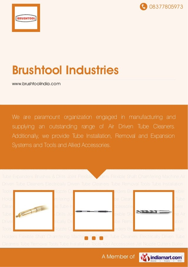 08377805973A Member ofBrushtool Industrieswww.brushtoolindia.comAir Driven Tube Cleaners Electrically Driven Tube Cleaners...