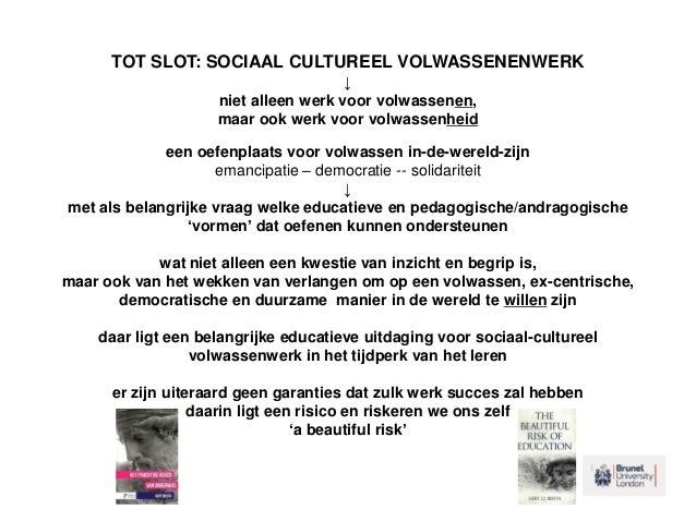 TOT SLOT: SOCIAAL CULTUREEL VOLWASSENENWERK ↓ niet alleen werk voor volwassenen, maar ook werk voor volwassenheid een oefe...