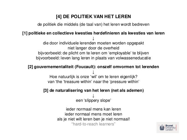 [4] DE POLITIEK VAN HET LEREN de politiek die middels (de taal van) het leren wordt bedreven [1] politieke en collectieve ...