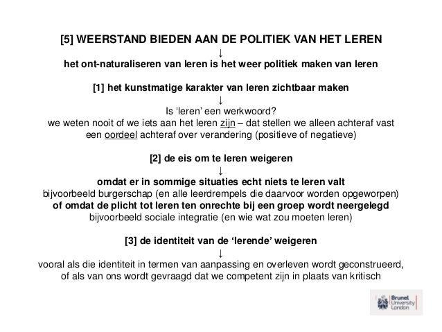 [5] WEERSTAND BIEDEN AAN DE POLITIEK VAN HET LEREN ↓ het ont-naturaliseren van leren is het weer politiek maken van leren ...