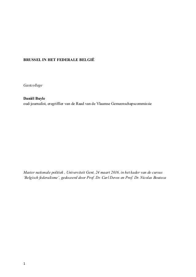 BRUSSEL IN HET FEDERALE BELGIË Gastcollege Daniël Buyle oud-journalist, eregriffier van de Raad van de Vlaamse Gemeenschap...