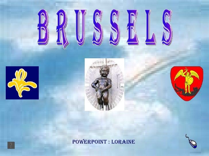 B R U S S E L S Powerpoint : Loraine