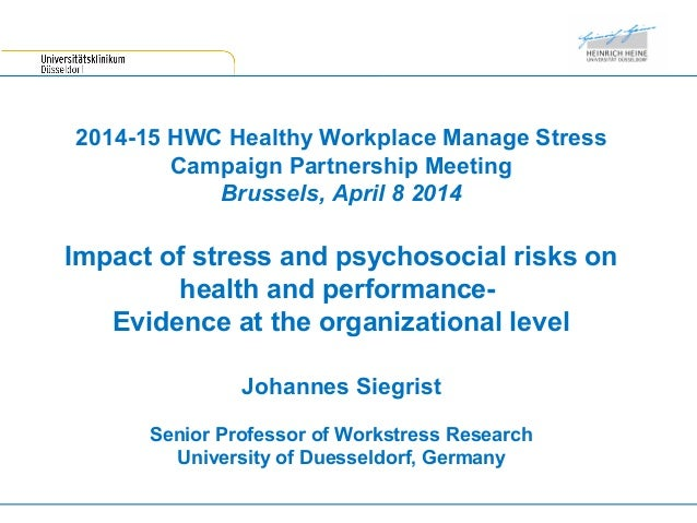 2014-15 HWC Healthy Workplace Manage Stress Campaign Partnership Meeting Brussels, April 8 2014 Impact of stress and psych...