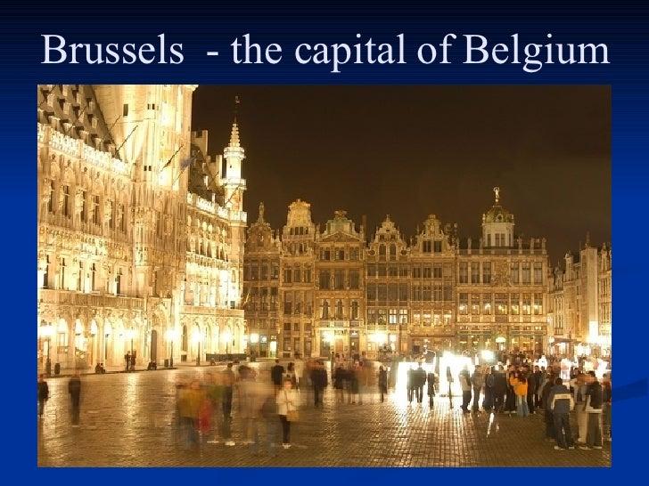 Brussels  - the capital of Belgium