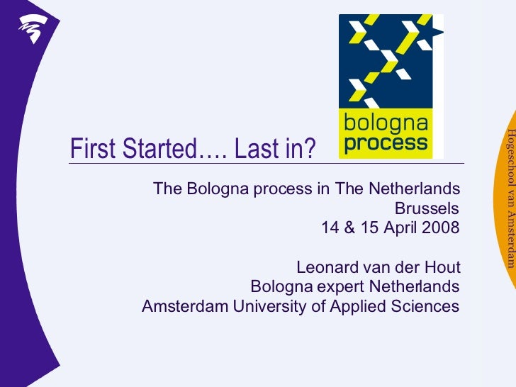 First Started…. Last in? The Bologna process in The Netherlands Brussels 14 & 15 April 2008 Leonard van der Hout Bologna e...