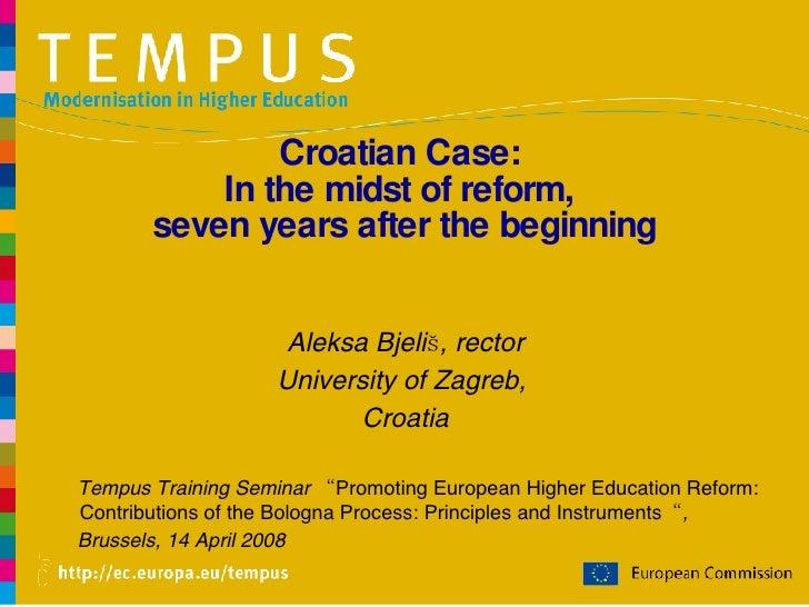 Croatian Case:  In the midst of reform,  seven years after the beginning <ul><li>Aleksa Bjeliš, rector </li></ul><ul><li>U...