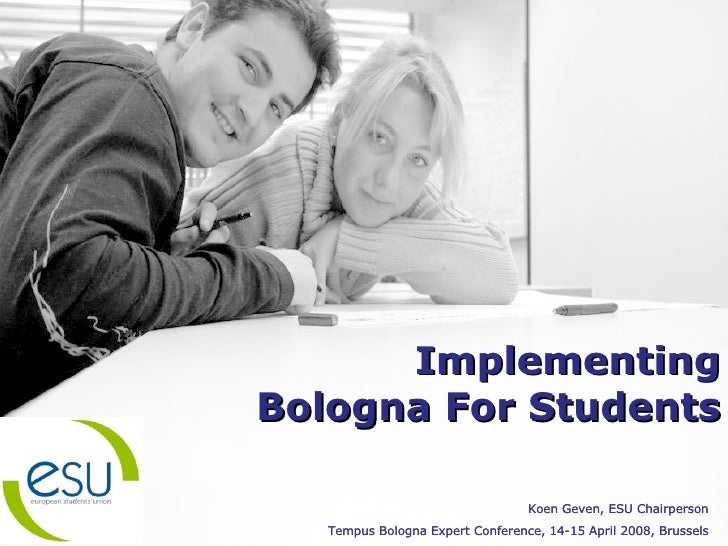 Implementing Bologna For Students Koen Geven, ESU Chairperson Tempus Bologna Expert Conference, 14-15 April 2008, Brussels