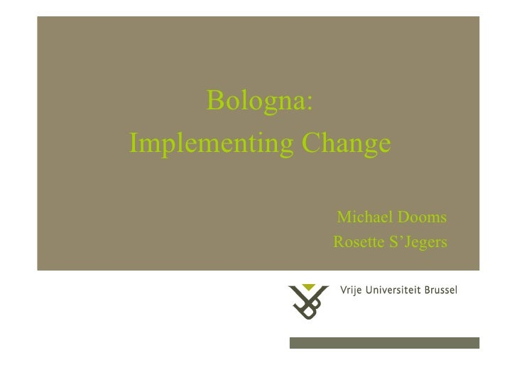 Bologna:                 Implementing Change                                                           Michael Dooms      ...