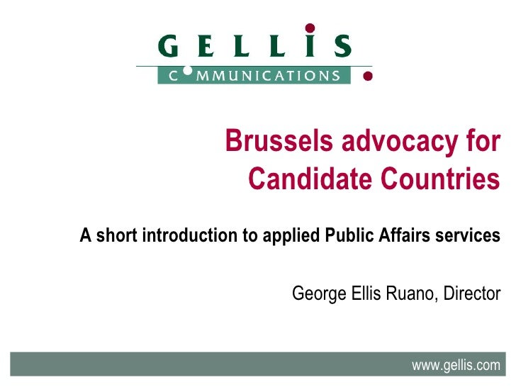 Brussels advocacy for Candidate Countries A short introduction to applied Public Affairs services George Ellis Ruano, Dire...