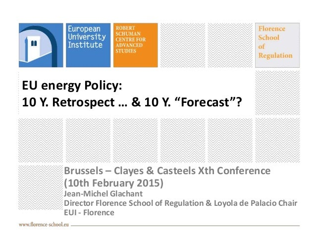 "EU energy Policy: 10 Y. Retrospect … & 10 Y. ""Forecast""? Brussels – Clayes & Casteels Xth Conference (10th February 2015) ..."